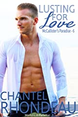 Lusting For Love: Workers in Paradise - 1 (McCallister's Paradise Book 6) Kindle Edition