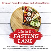 Life in the Fasting Lane: How to Make Intermittent Fasting a Lifestyle - and Reap the Benefits of Weight Loss and Better…