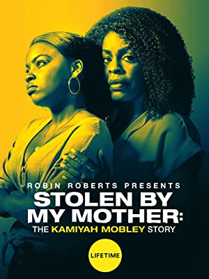 Amazon Com Watch Stolen By My Mother The Kamiyah Mobley Story