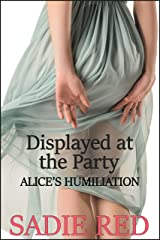 Displayed at the Party (Alice's Humiliation) Kindle Edition