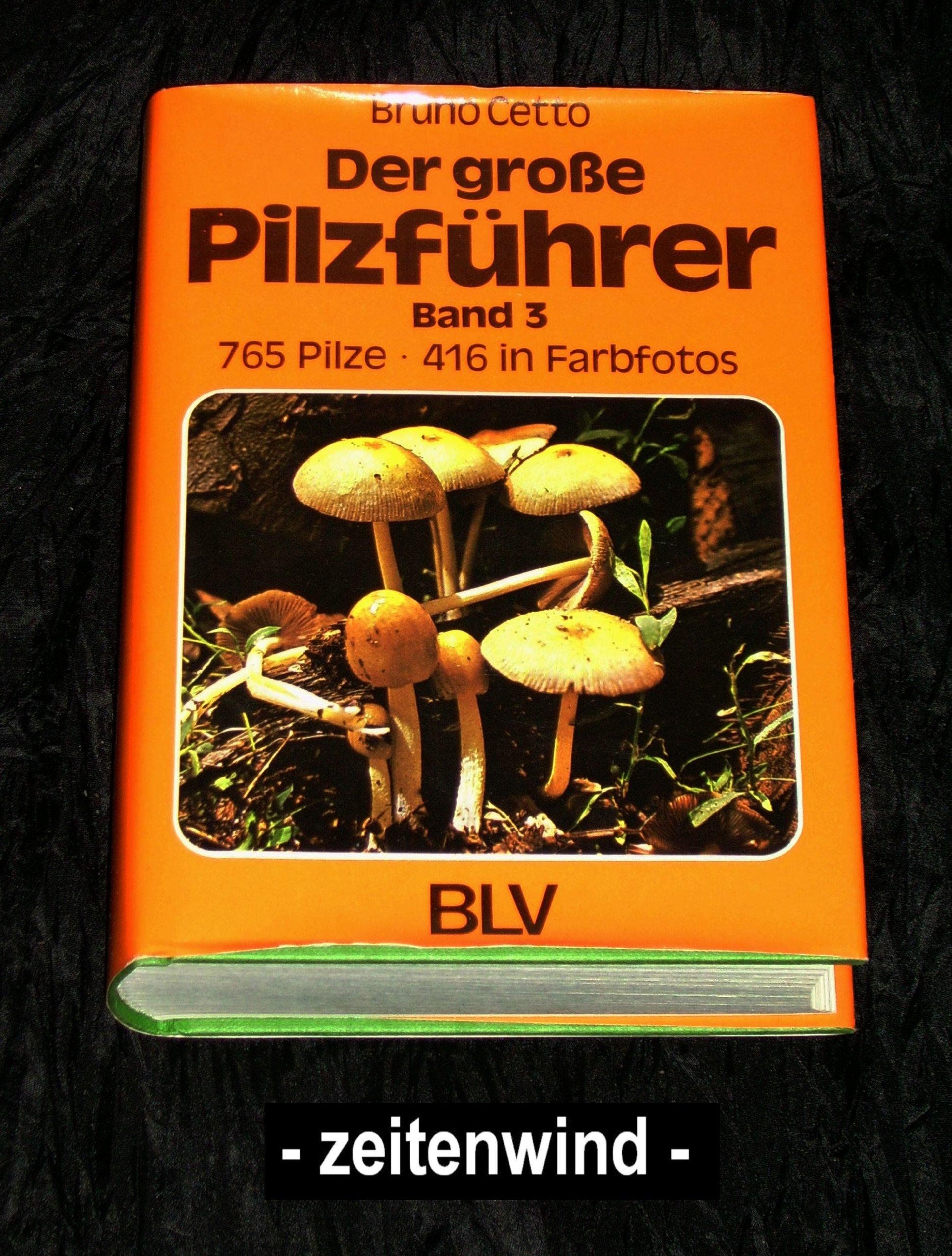 Der große Pilzführer. Band 3. 765 Pilze