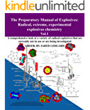 The Preparatory Manual of Explosives: Radical, Extreme, Experimental, Explosives Chemistry Vol.1: A comprehensive look at a variety of radical explosives that are under investigation (English Edition)