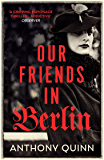 Our Friends in Berlin: the breathtaking twist-filled world war two novel you won't be able to put down in 2019 (English Edition)