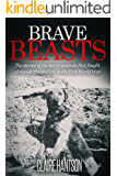 Brave Beasts: The Stories of the Heroic Animals that fought alongside the Soldiers in the First World War