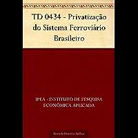 TD 0434 - Privatização do Sistema Ferroviário Brasileiro