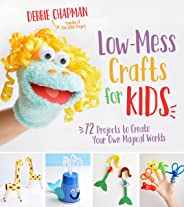Low-Mess Crafts for Kids: 72 Projects to Create Your Own Magical Worlds
