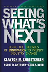 Seeing What's Next: Using the Theories of Innovation to Predict Industry Change Hardcover