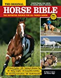 The Original Horse Bible: The Definitive Source for All Things Horse (CompanionHouse Books) 175 Breed Profiles, Training…