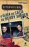 Supernatural. O Guia De Caca De Bobby Singer