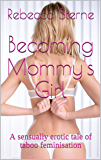 Becoming Mommy's Girl: A sensually erotic tale of taboo feminisation (English Edition)