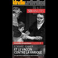 Edward Jenner et le vaccin contre la variole: Les premiers pas de la vaccination (Grandes Inventions t. 2) (French Edition)