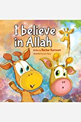 I believe in Allah: (Islamic books for kids) Kindle Edition