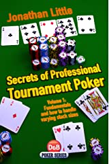 Secrets of Professional Tournament Poker, Volume 1: Fundamentals and how to handle varying stack sizes Kindle Edition