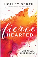 Fiercehearted: Live Fully, Love Bravely Kindle Edition