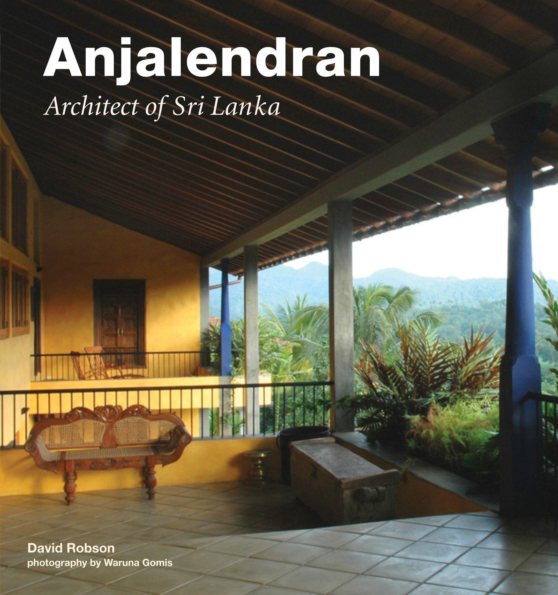Anjalendran Architect Of Sri Lanka Robson David Gomis Waruna 8601422081787 Amazon Com Books