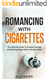 Quit Smoking Now (Romancing with Cigarettes): The Ultimate Guide To Combat Cravings and Gaining Weight After A Smoker Quits (Stop Smoking Book)