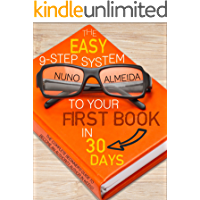 The Easy 9-Step System to Your First Book in 30 Days: The Complete Beginner's Guide to Become an Authority Author in…