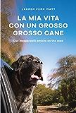 La mia vita con un grosso grosso cane: Due inseparabili amiche on the road