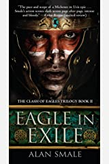 Eagle in Exile: The Clash of Eagles Trilogy Book II Kindle Edition