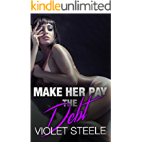 Make Her Pay the Debt: Rough Taboo Erotica Short Stories for Adults with Explicit Sex (MMF, MMMF, Menage, Threesome, Group Encounters, Strangers) (Dirty Nasty Things Book 5)