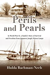 Perils and Pearls: In World War II, a Family's Story of Survival and Freedom from Japanese Jungle Prison Camps Kindle Edition