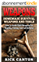 Weapons: Homemade Survival Weapons and Tools: How to Create Basic Weapons for Hunting, Fishing and Self-Defense (Homemade Weapons and Tools Book 3) (English Edition)