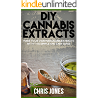 DIY Cannabis Extracts: Make Your Own Marijuana Extracts With This Simple and Easy Guide (English Edition)