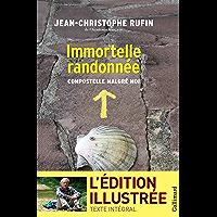 Immortelle randonnée (texte intégral illustré de 130 photos et dessins): Compostelle malgré moi (French Edition)
