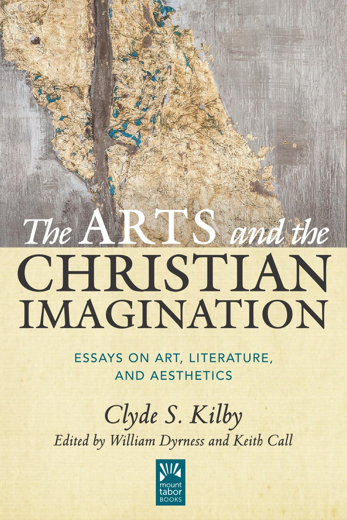 the arts and the christian imagination essays on art literature the arts and the christian imagination essays on art literature and aesthetics mount tabor books clyde s kilby william dyrness