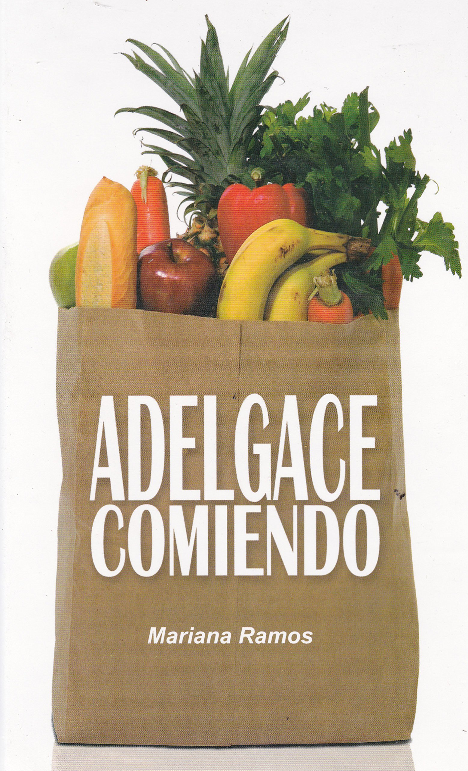 Adelgace Comiendo (Spanish Edition): Mariana Ramos: 9786071402936: Amazon.com: Books