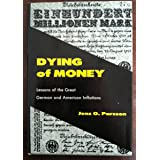 Dying of Money: Lessons of the Great German and American Inflations