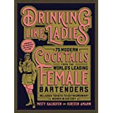 Drinking Like Ladies: 75 modern cocktails from the world's leading female bartenders; Includes toasts to extraordinary women
