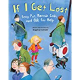 If I Get Lost: Stay Put, Remain Calm, and Ask for Help (The Safe Child, Happy Parent Series)
