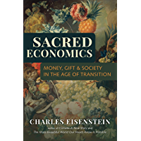 Sacred Economics: Money, Gift, and Society in the Age of Transition (English Edition)
