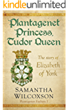 Plantagenet Princess, Tudor Queen: The Story of Elizabeth of York (Plantagenet Embers Book 1)