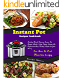 Instant Pot Recipes Cookbook: 300 Healthy Mouth-Watering Instant Pot Recipes, Quick & Easy Prepare Recipes For Professional Busy Working People and Your Family! Less Time To Cook! More Time To Enjoy!