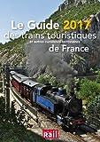 Le Guide 2017 des trains touristiques et autres curiosités ferrovizires de France