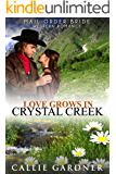 Mail Order Bride: Love Grows in Crystal Creek: Sweet, Clean, Inspirational Western Historical Romance (Gemstone Brides of the West Book 1)