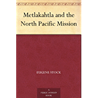 Metlakahtla and the North Pacific Mission (English Edition)