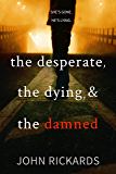 The Desperate, The Dying, And The Damned (Alex Rourke Book 4)