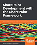 SharePoint Development with the SharePoint Framework: Design and implement state-of-the-art customizations for SharePoint