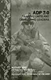 Army Doctrine Publication ADP 7-0 Training Units and Developing Leaders August 2012