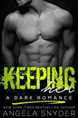 Keeping Her: A Dark Romance (Keep Me Series Book 1) Kindle Edition