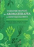 O Grande Manual da Aromaterapia