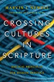 Crossing Cultures in Scripture: Biblical Principles for Mission Practice