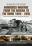 Armoured Warfare from the Riviera to the Rhine 1944-1945: Rare Photographs from Wartime Archives (Images of War)