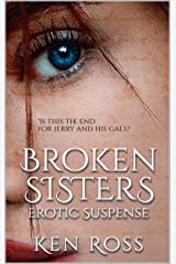 BROKEN SISTERS: Erotic Suspense (Ken Ross Romantic/Erotic Suspense Series Book 5) Kindle Edition