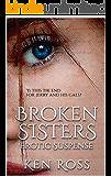 BROKEN SISTERS: Erotic Suspense (Ken Ross Romantic/Erotic Suspense Series Book 5)