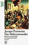 Jacopo Tintoretto<br /> Das Sklavenwunder: Bildwelt und Weltbild