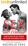 Sex and Marriage: More Sex, Passion and Desire for Married Couples: Discover the 10 Ways to Turn Your Sex Life From Routine to Lustful Desire (Sex Tips, ... Marriage, Marriage Advice, Marriage Help)